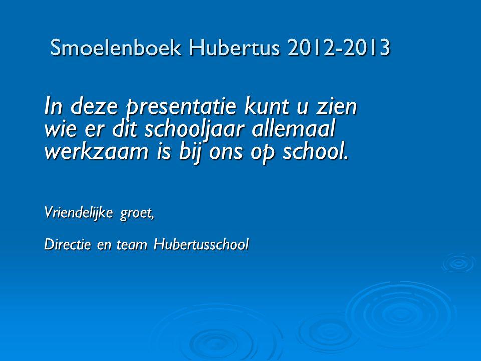 Smoelenboek Hubertus 2012-2013 Smoelenboek Hubertus 2012-2013 In deze presentatie kunt u zien wie er dit schooljaar allemaal werkzaam is bij ons op school.