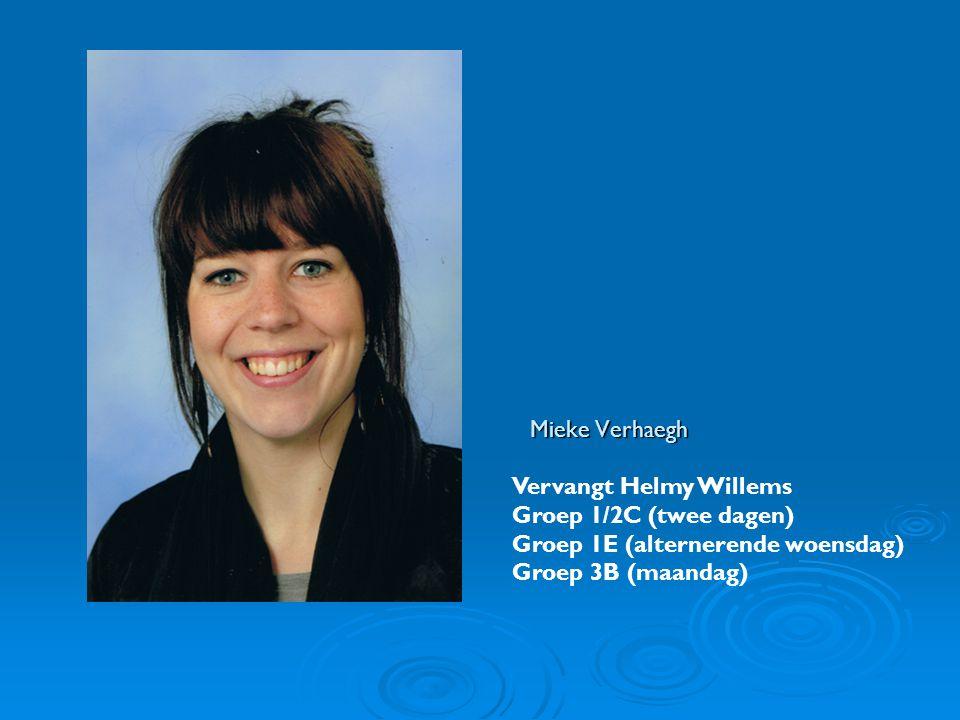 Vervangt Helmy Willems Groep 1/2C (twee dagen) Groep 1E (alternerende woensdag) Groep 3B (maandag) Mieke Verhaegh