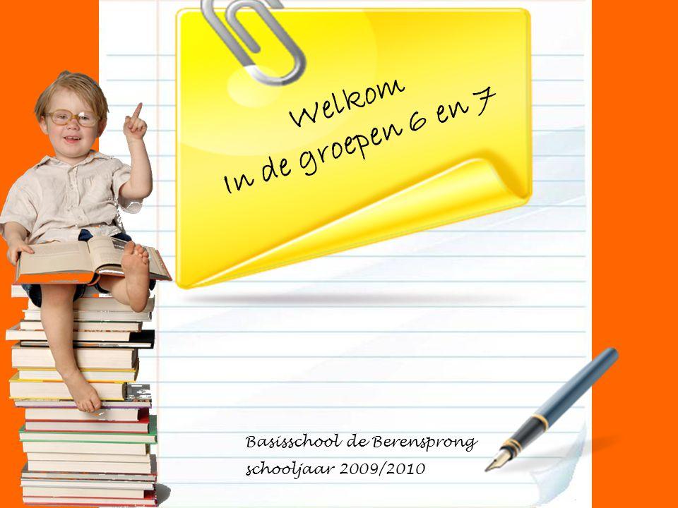 Welkom In de groepen 6 en 7 Basisschool de Berensprong schooljaar 2009/2010