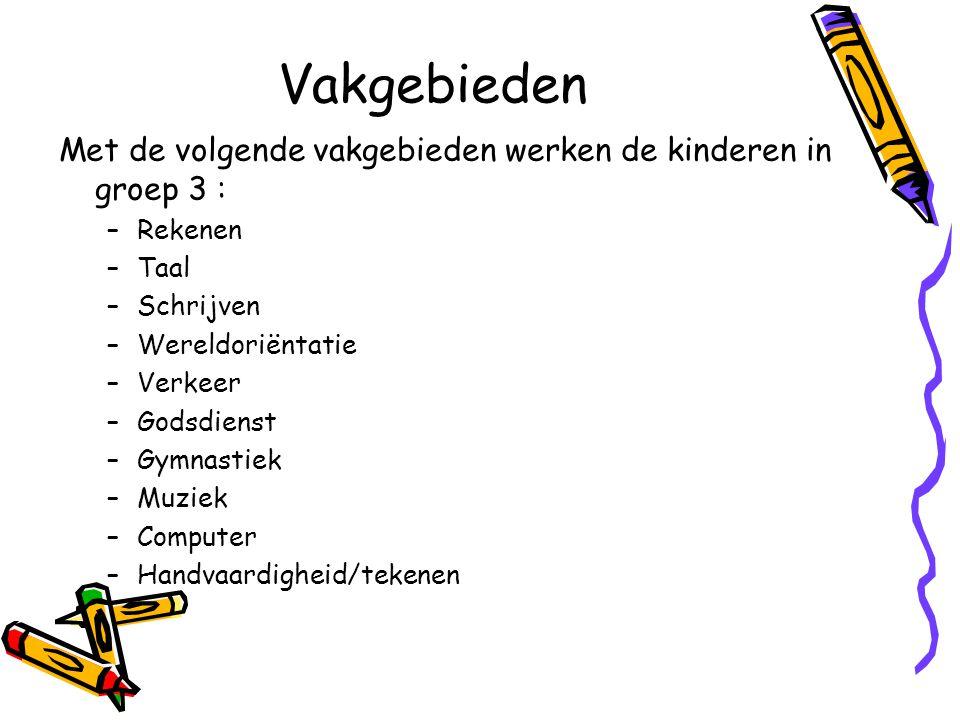 Vakgebieden Met de volgende vakgebieden werken de kinderen in groep 3 : –Rekenen –Taal –Schrijven –Wereldoriëntatie –Verkeer –Godsdienst –Gymnastiek –