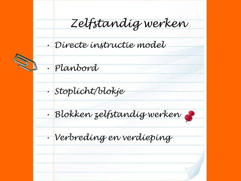 Zelfstandig werken Directe instructie model Planbord Stoplicht/blokje Blokken zelfstandig werken Verbreding en verdieping