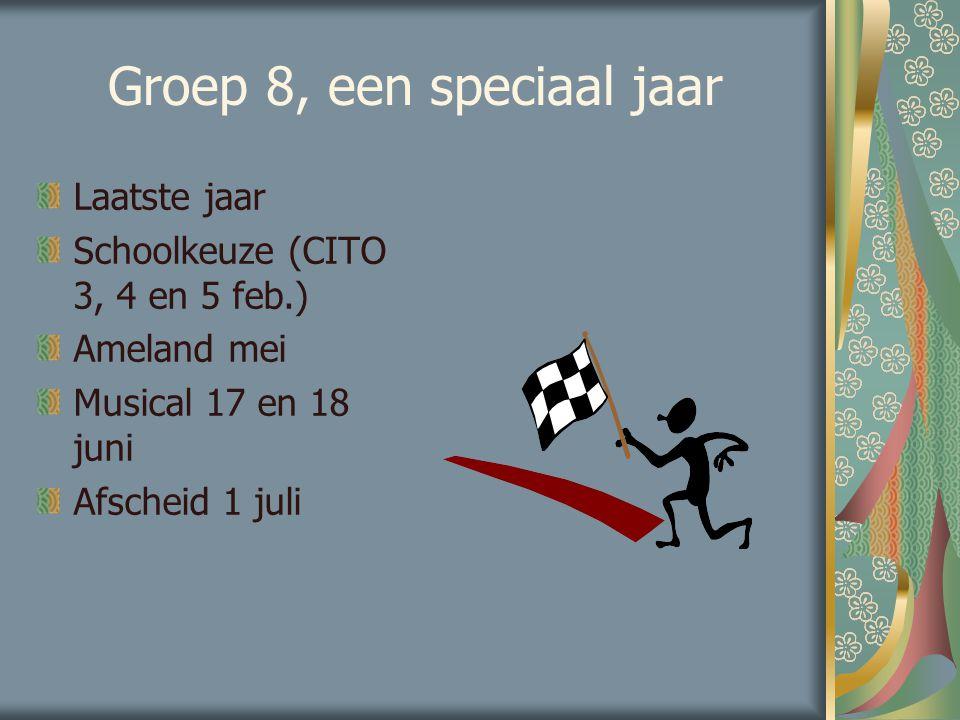 Groep 8, een speciaal jaar Laatste jaar Schoolkeuze (CITO 3, 4 en 5 feb.) Ameland mei Musical 17 en 18 juni Afscheid 1 juli