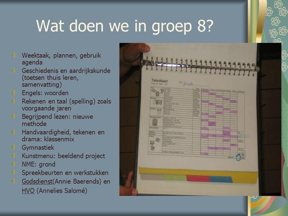 Wat doen we in groep 8? Weektaak, plannen, gebruik agenda Geschiedenis en aardrijkskunde (toetsen thuis leren, samenvatting) Engels: woorden Rekenen e
