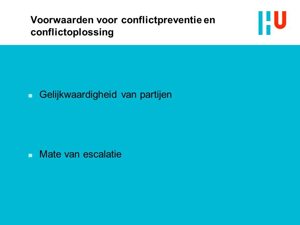 Voorwaarden voor conflictpreventie en conflictoplossing n Gelijkwaardigheid van partijen n Mate van escalatie
