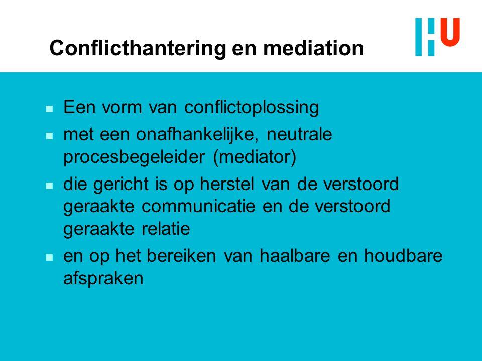 Conflicthantering en mediation n Een vorm van conflictoplossing n met een onafhankelijke, neutrale procesbegeleider (mediator) n die gericht is op her