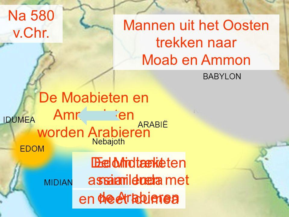 MIDIAN Kedar Na 580 v.Chr. BABYLON Edom trekt naar Juda Mannen uit het Oosten trekken naar Moab en Ammon EDOM en heet Idumea IDUMEA ARABIË Nebajoth De
