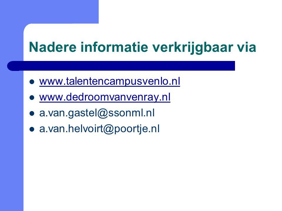 Nadere informatie verkrijgbaar via www.talentencampusvenlo.nl www.dedroomvanvenray.nl a.van.gastel@ssonml.nl a.van.helvoirt@poortje.nl