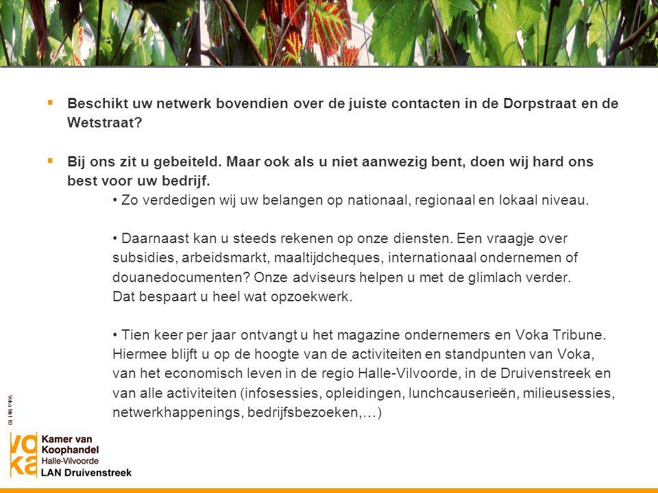 Voka titel 10  Beschikt uw netwerk bovendien over de juiste contacten in de Dorpstraat en de Wetstraat?  Bij ons zit u gebeiteld. Maar ook als u nie