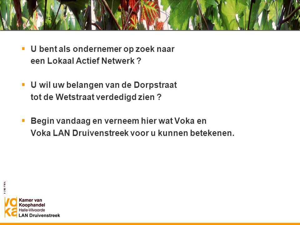 Voka titel 4 Voka LAN Druivenstreek  U bent als ondernemer op zoek naar een Lokaal Actief Netwerk ?  U wil uw belangen van de Dorpstraat tot de Wets