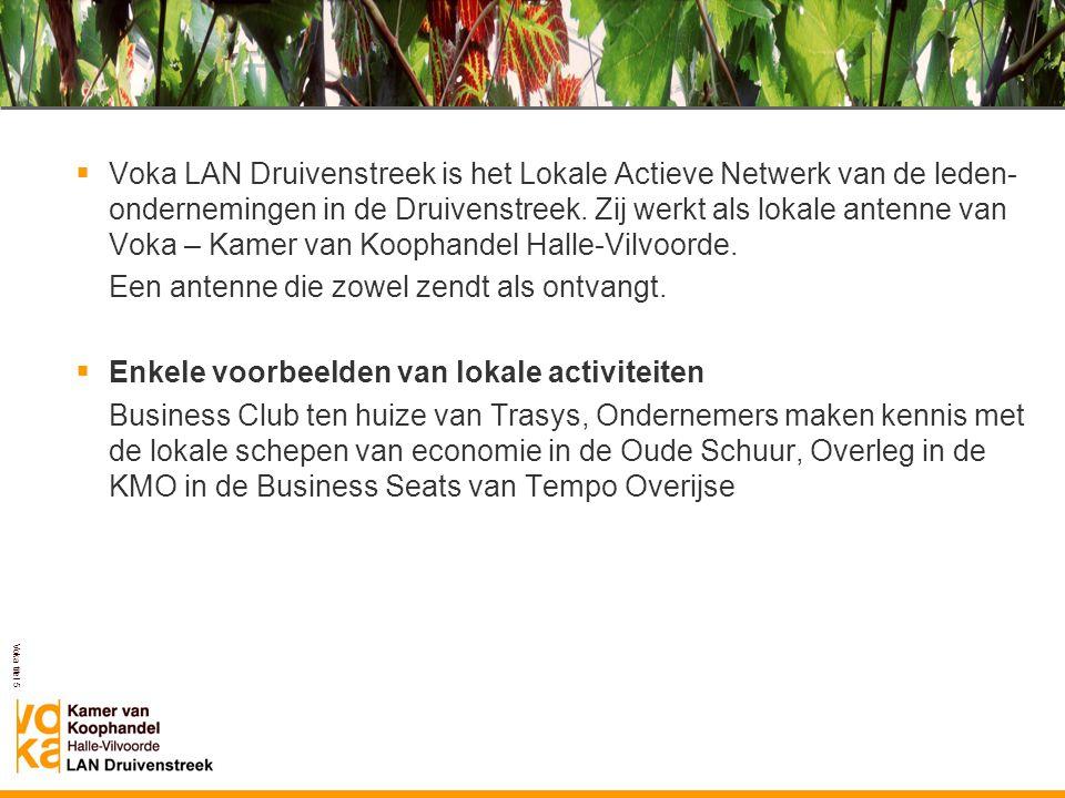 Voka titel 5 Voka LAN Druivenstreek  Voka LAN Druivenstreek is het Lokale Actieve Netwerk van de leden- ondernemingen in de Druivenstreek. Zij werkt