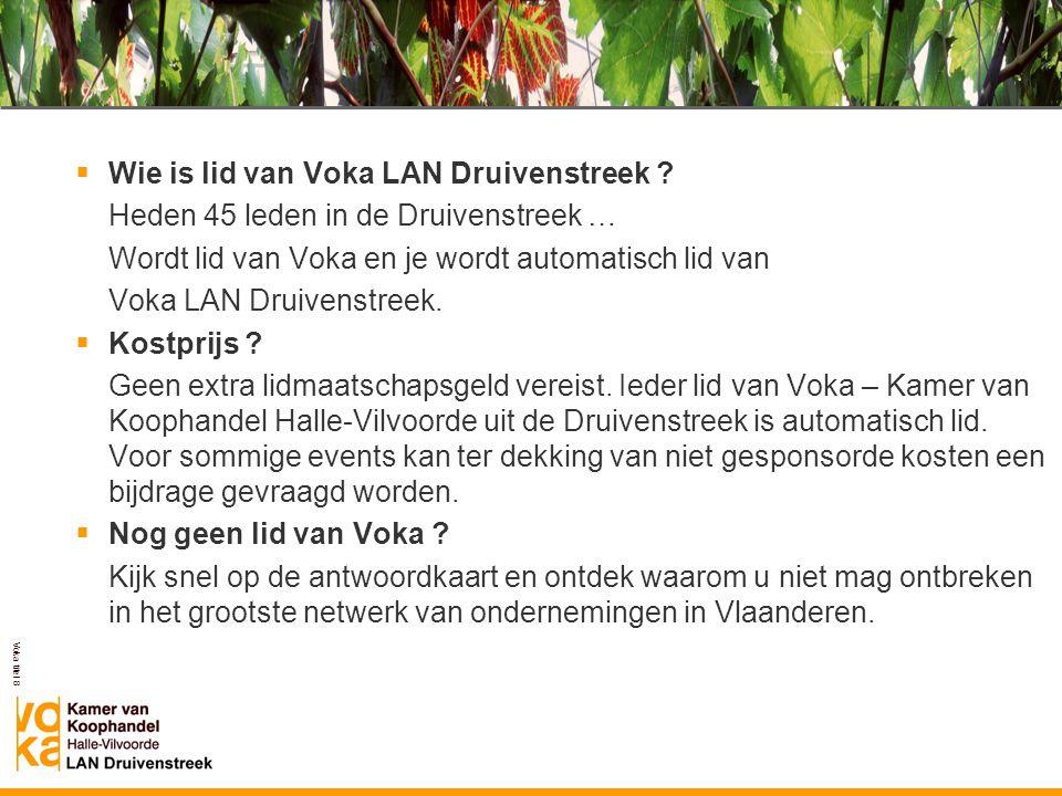 Voka titel 8 Voka LAN Druivenstreek  Wie is lid van Voka LAN Druivenstreek ? Heden 45 leden in de Druivenstreek … Wordt lid van Voka en je wordt auto