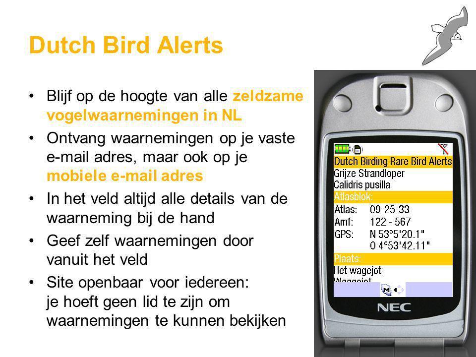 Dutch Bird Alerts Blijf op de hoogte van alle zeldzame vogelwaarnemingen in NL Ontvang waarnemingen op je vaste e-mail adres, maar ook op je mobiele e