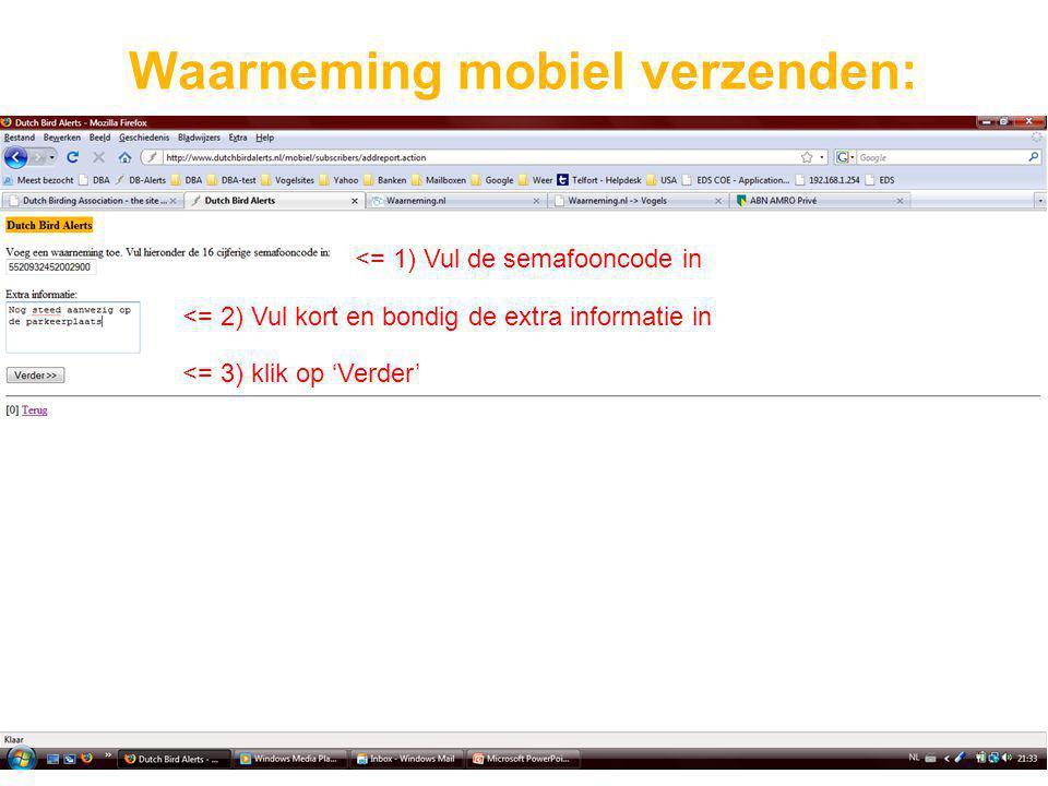 Waarneming mobiel verzenden: <= 1) Vul de semafooncode in <= 2) Vul kort en bondig de extra informatie in <= 3) klik op 'Verder'