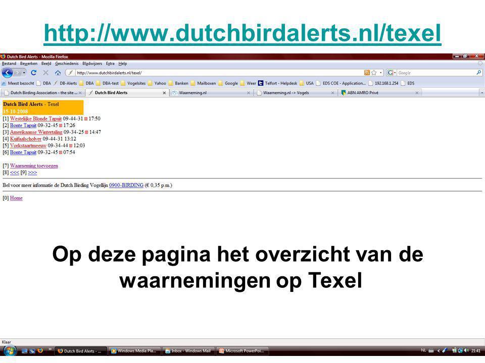 http://www.dutchbirdalerts.nl/texel Op deze pagina het overzicht van de waarnemingen op Texel