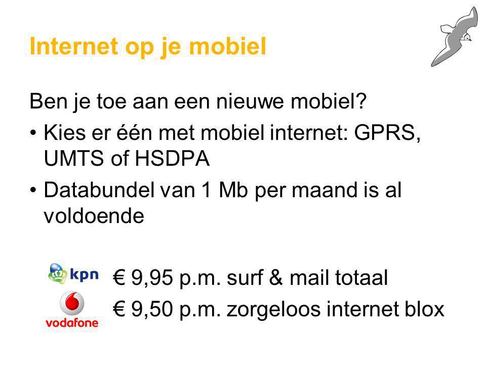 Internet op je mobiel Ben je toe aan een nieuwe mobiel? Kies er één met mobiel internet: GPRS, UMTS of HSDPA Databundel van 1 Mb per maand is al voldo