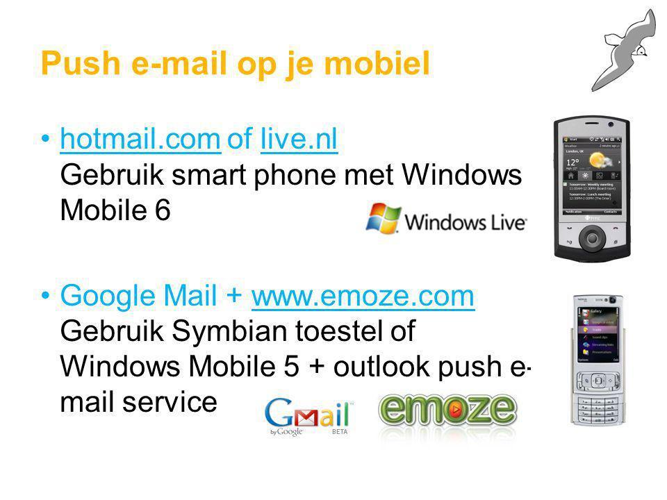 Push e-mail op je mobiel hotmail.com of live.nl Gebruik smart phone met Windows Mobile 6 Google Mail + www.emoze.com Gebruik Symbian toestel of Window