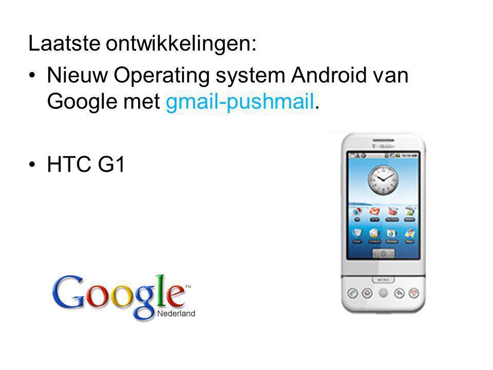 Laatste ontwikkelingen: Nieuw Operating system Android van Google met gmail-pushmail. HTC G1