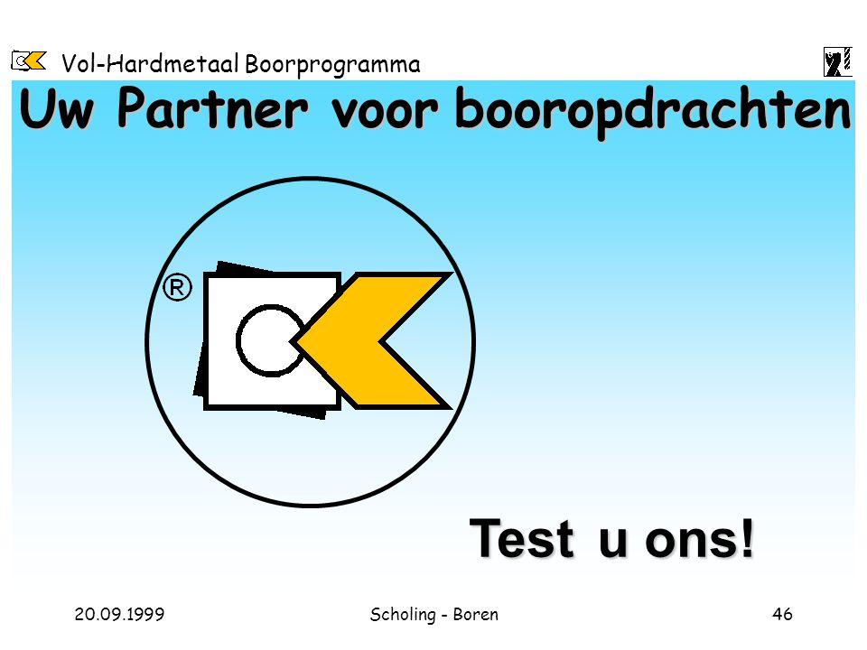 Vol-Hardmetaal Boorprogramma 20.09.1999Scholing - Boren46 Uw Partner voorbooropdrachten Uw Partner voor booropdrachten Test u ons!