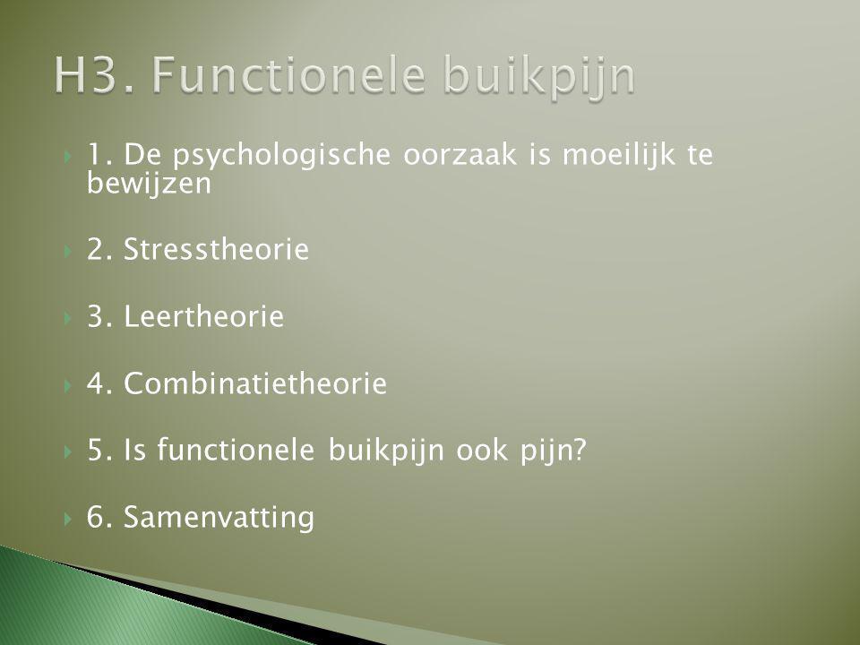  1. De psychologische oorzaak is moeilijk te bewijzen  2. Stresstheorie  3. Leertheorie  4. Combinatietheorie  5. Is functionele buikpijn ook pij