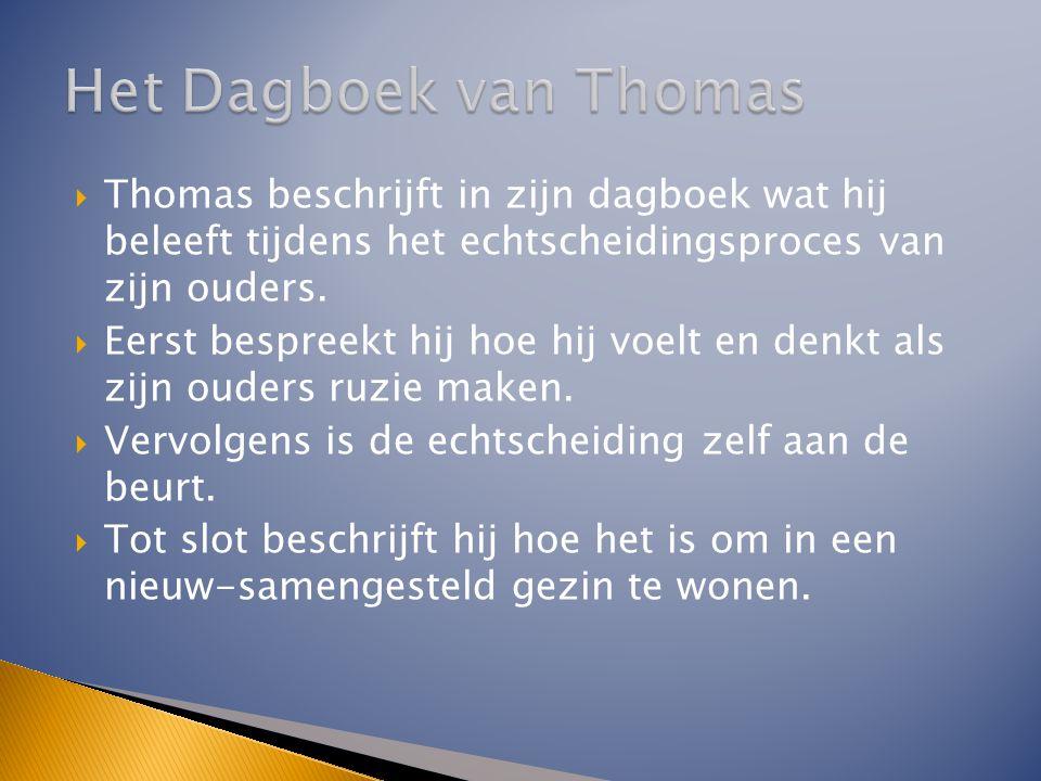  Thomas beschrijft in zijn dagboek wat hij beleeft tijdens het echtscheidingsproces van zijn ouders.  Eerst bespreekt hij hoe hij voelt en denkt als