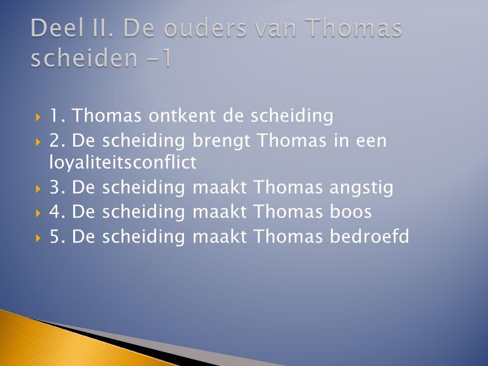  1. Thomas ontkent de scheiding  2. De scheiding brengt Thomas in een loyaliteitsconflict  3. De scheiding maakt Thomas angstig  4. De scheiding m