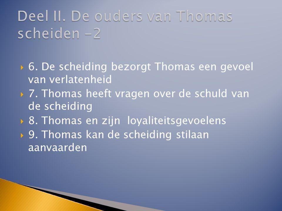  6. De scheiding bezorgt Thomas een gevoel van verlatenheid  7. Thomas heeft vragen over de schuld van de scheiding  8. Thomas en zijn loyaliteitsg