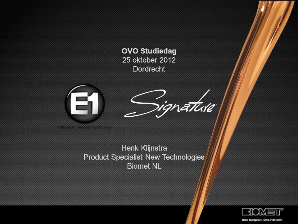 Henk Klijnstra Product Specialist New Technologies Biomet NL OVO Studiedag 25 oktober 2012 Dordrecht
