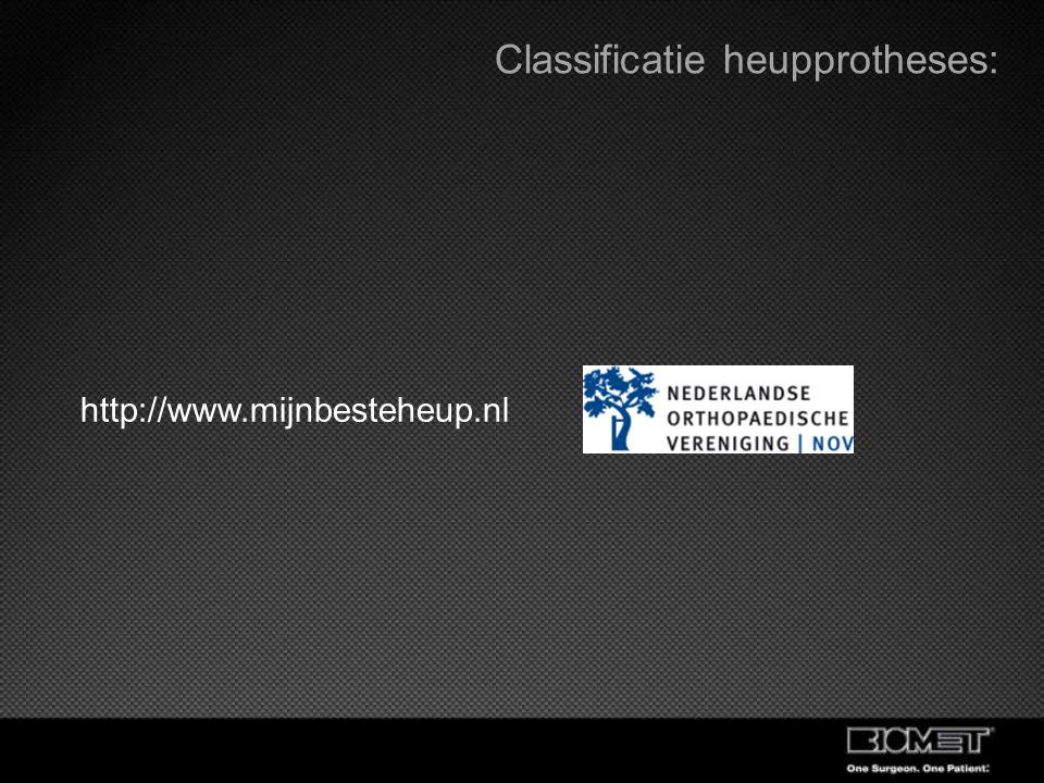 Classificatie heupprotheses: http://www.mijnbesteheup.nl