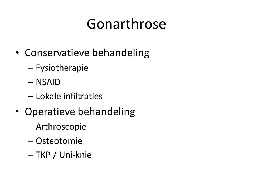 Gonarthrose Conservatieve behandeling – Fysiotherapie – NSAID – Lokale infiltraties Operatieve behandeling – Arthroscopie – Osteotomie – TKP / Uni-kni