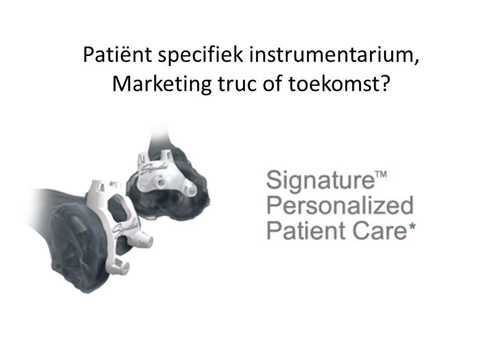Patiënt specifiek instrumentarium, Marketing truc of toekomst?