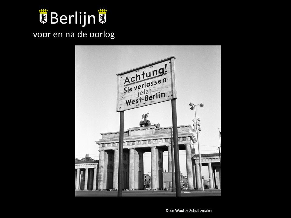 Berlijn voor en na de oorlog Door Wouter Schuitemaker