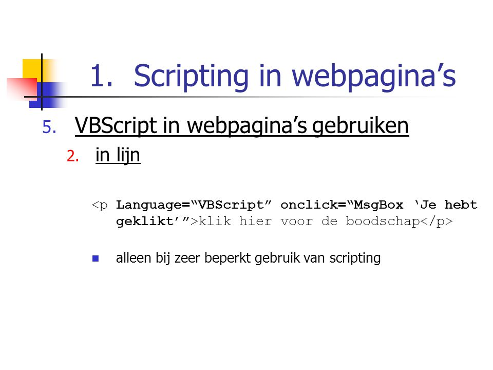 1.Scripting in webpagina's 5. VBScript in webpagina's gebruiken 2.