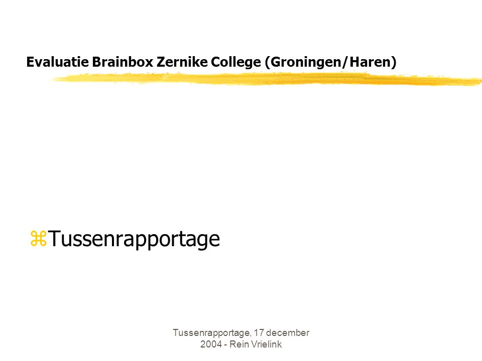 Tussenrapportage, 17 december 2004 - Rein Vrielink Evaluatie Brainbox Zernike College (Groningen/Haren) zTussenrapportage