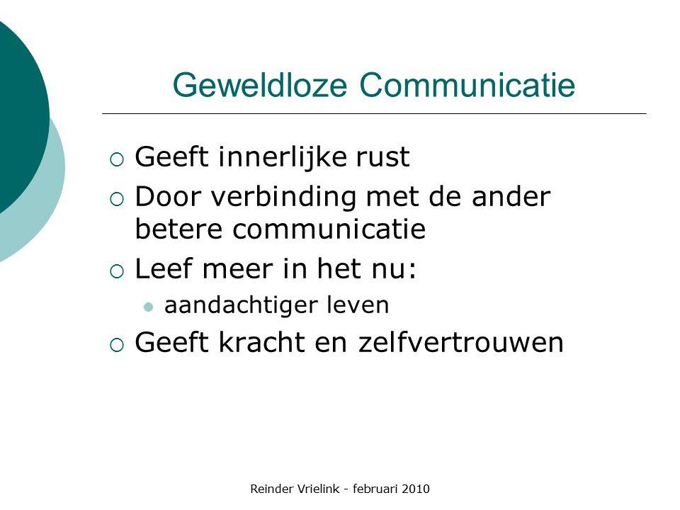 Reinder Vrielink - februari 2010 Geweldloze Communicatie  Geeft innerlijke rust  Door verbinding met de ander betere communicatie  Leef meer in het
