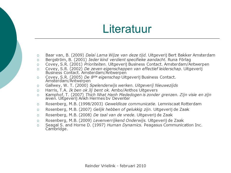Reinder Vrielink - februari 2010 Literatuur  Baar van, B. (2009) Dalai Lama Wijze van deze tijd. Uitgeverij Bert Bakker Amsterdam  Bergström, B. (20