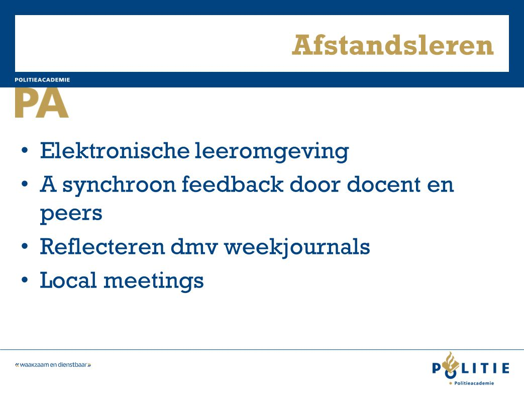 Afstandsleren Elektronische leeromgeving A synchroon feedback door docent en peers Reflecteren dmv weekjournals Local meetings