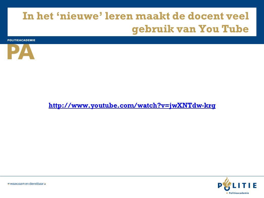 In het 'nieuwe' leren maakt de docent veel gebruik van You Tube http://www.youtube.com/watch?v=jwXNTdw-krg