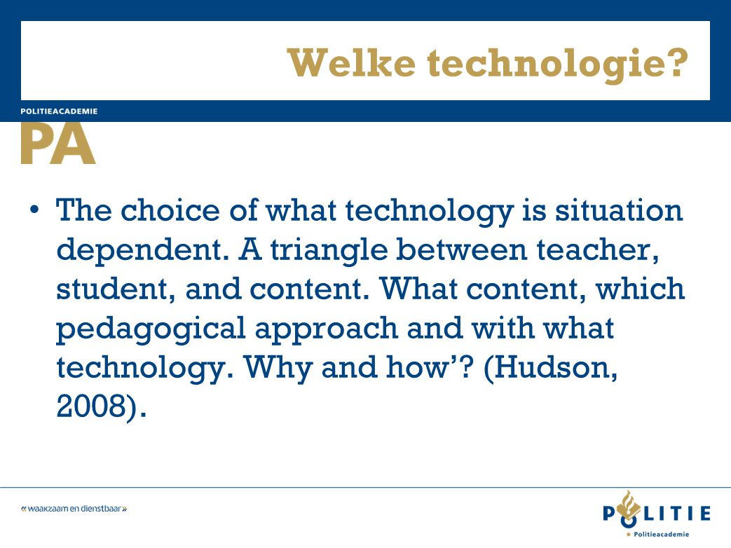 Welke technologie? The choice of what technology is situation dependent. A triangle between teacher, student, and content. What content, which pedagog
