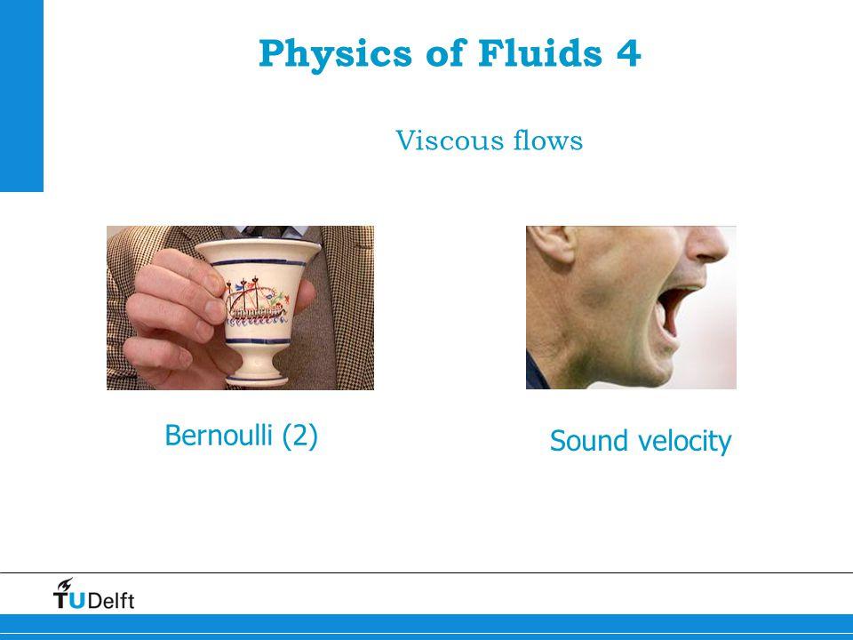 1 Physics of Fluids 4 Viscous flows Bernoulli (2) Sound velocity