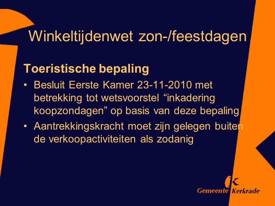 """Winkeltijdenwet zon-/feestdagen Toeristische bepaling Besluit Eerste Kamer 23-11-2010 met betrekking tot wetsvoorstel """"inkadering koopzondagen"""" op bas"""