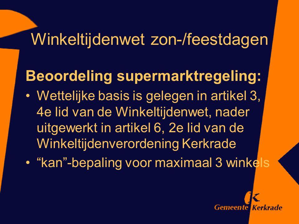 Winkeltijdenwet zon-/feestdagen Beoordeling supermarktregeling: Wettelijke basis is gelegen in artikel 3, 4e lid van de Winkeltijdenwet, nader uitgewe