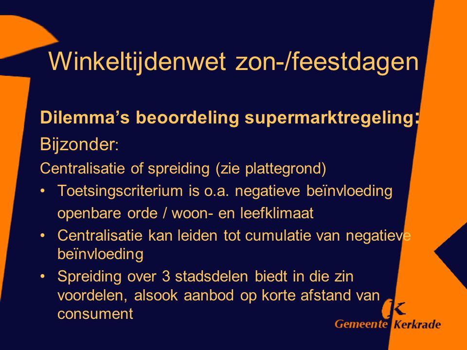Winkeltijdenwet zon-/feestdagen Dilemma's beoordeling supermarktregeling : Bijzonder : Centralisatie of spreiding (zie plattegrond) Toetsingscriterium