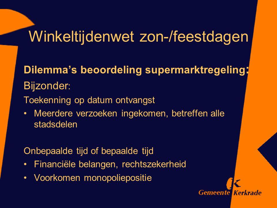 Winkeltijdenwet zon-/feestdagen Dilemma's beoordeling supermarktregeling : Bijzonder : Toekenning op datum ontvangst Meerdere verzoeken ingekomen, bet