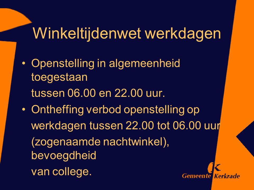 Winkeltijdenwet werkdagen Openstelling in algemeenheid toegestaan tussen 06.00 en 22.00 uur. Ontheffing verbod openstelling op werkdagen tussen 22.00