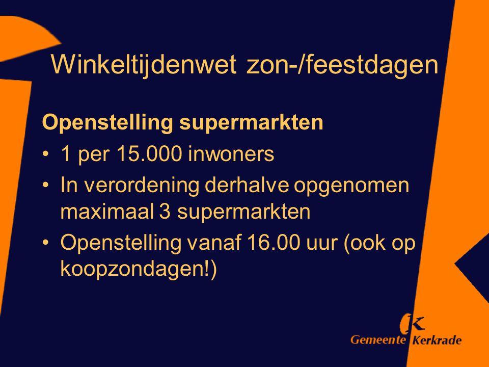 Winkeltijdenwet zon-/feestdagen Openstelling supermarkten 1 per 15.000 inwoners In verordening derhalve opgenomen maximaal 3 supermarkten Openstelling