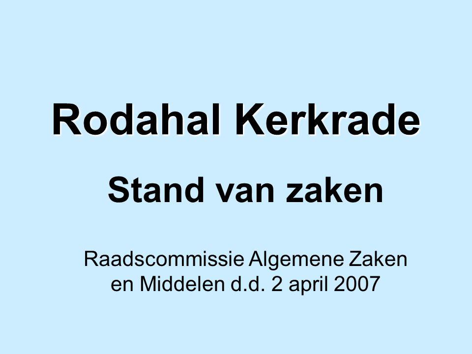 Rodahal Kerkrade periode 15 januari 2007 tot heden Inzet verdere voortgang onderhandelingen: Over het programma van eisen/wensen.
