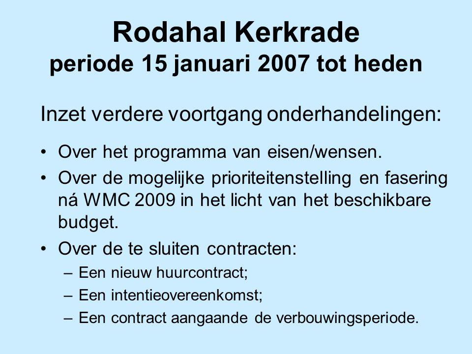 Rodahal Kerkrade periode 15 januari 2007 tot heden Inzet verdere voortgang onderhandelingen: Over het programma van eisen/wensen. Over de mogelijke pr