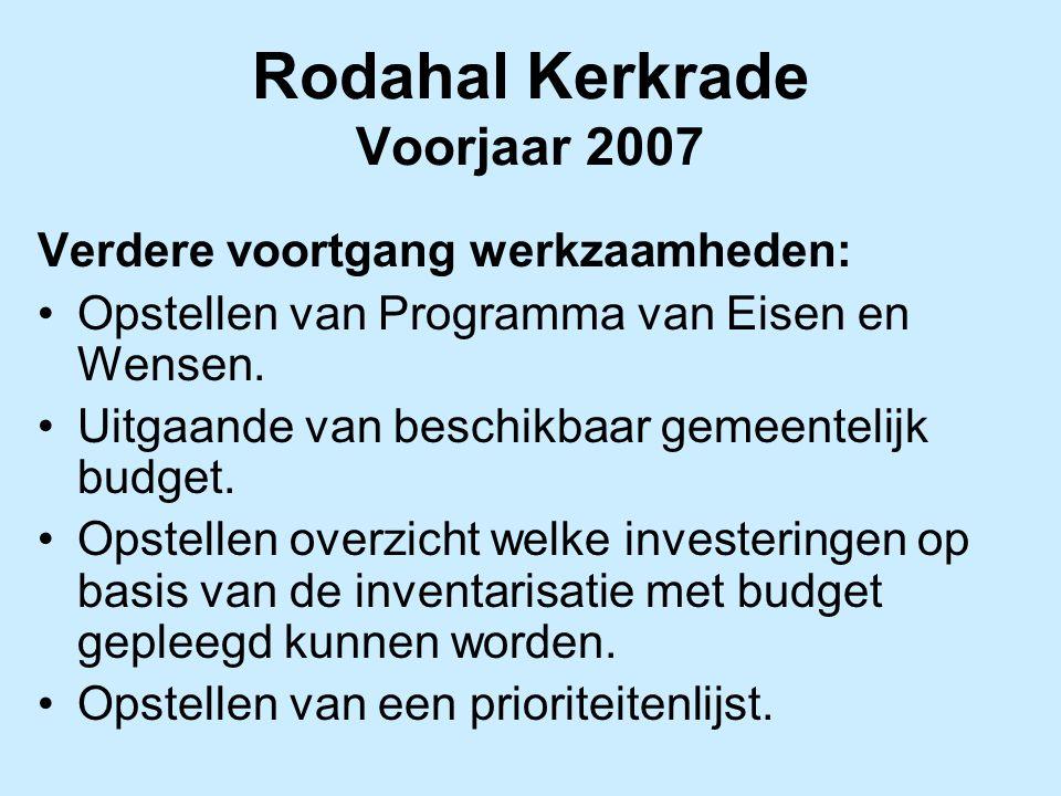Rodahal Kerkrade Voorjaar 2007 Verdere voortgang werkzaamheden: Opstellen van Programma van Eisen en Wensen. Uitgaande van beschikbaar gemeentelijk bu