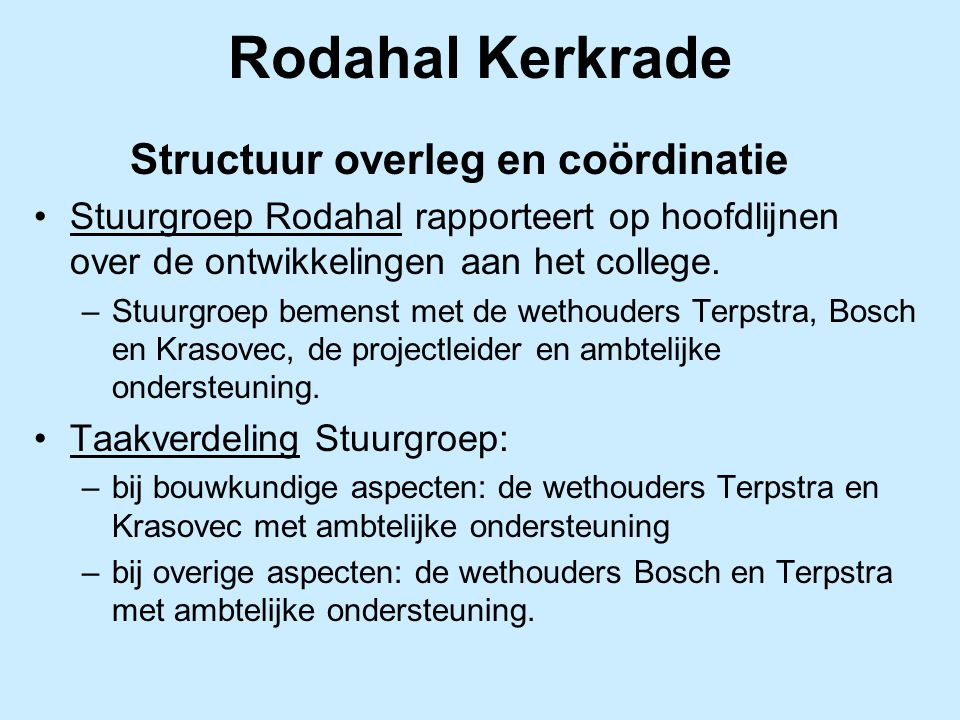 Rodahal Kerkrade Structuur overleg en coördinatie Stuurgroep Rodahal rapporteert op hoofdlijnen over de ontwikkelingen aan het college. –Stuurgroep be