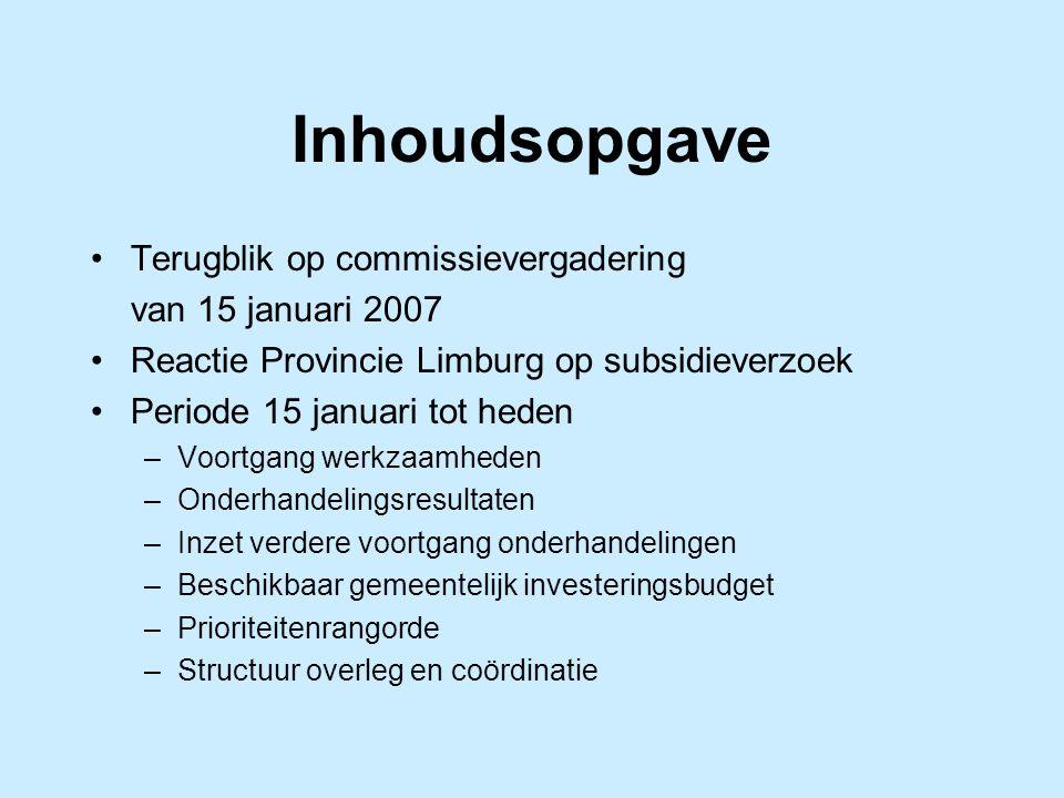 Inhoudsopgave Terugblik op commissievergadering van 15 januari 2007 Reactie Provincie Limburg op subsidieverzoek Periode 15 januari tot heden –Voortga